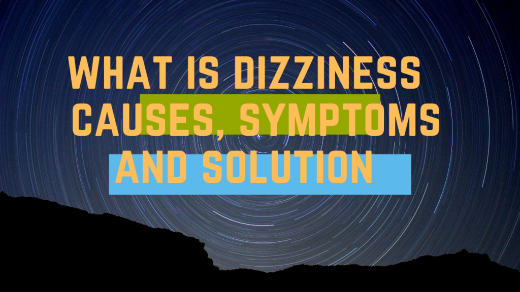 WHAT IS DIZZINESS- CAUSES, SYMPTOMS AND SOLUTION