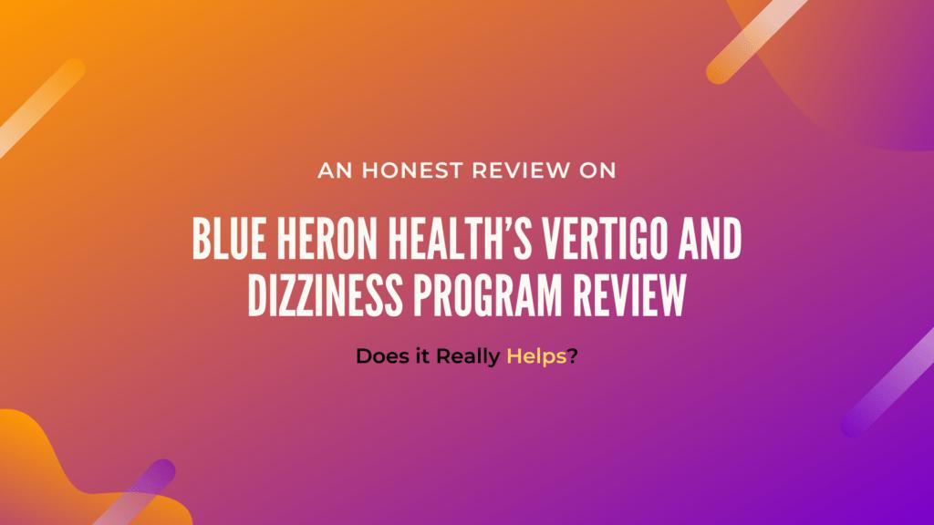 Blue Heron Health's Vertigo and Dizziness Program Review